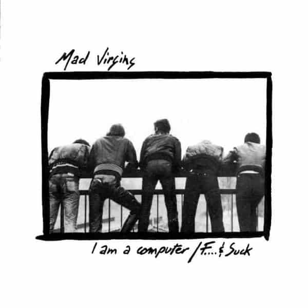 I Am A Computer by Mad Virgins