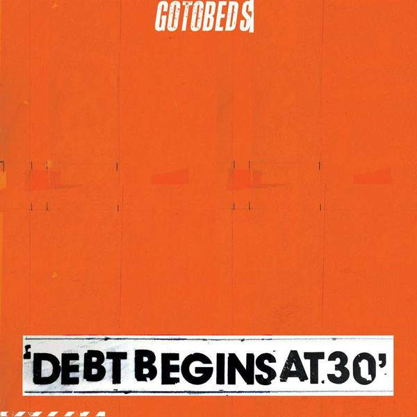 Debt Begins at 30 by The Gotobeds