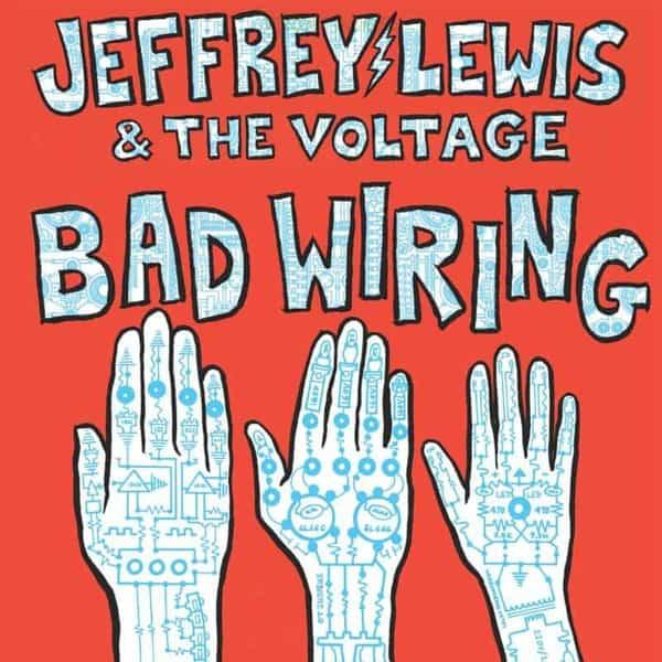 Bad Wiring by Jeffrey Lewis & The Voltage