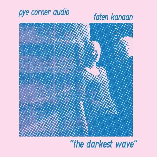 32. Pye Corner Audio & Faten Kanaan - The Darkest Wave