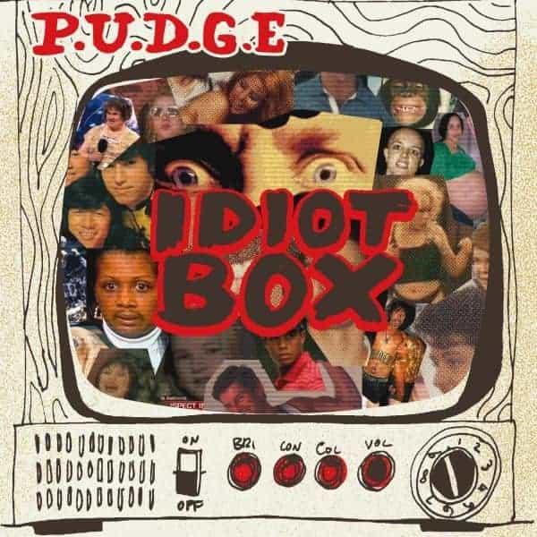 Idiot Box by P.U.D.G.E.