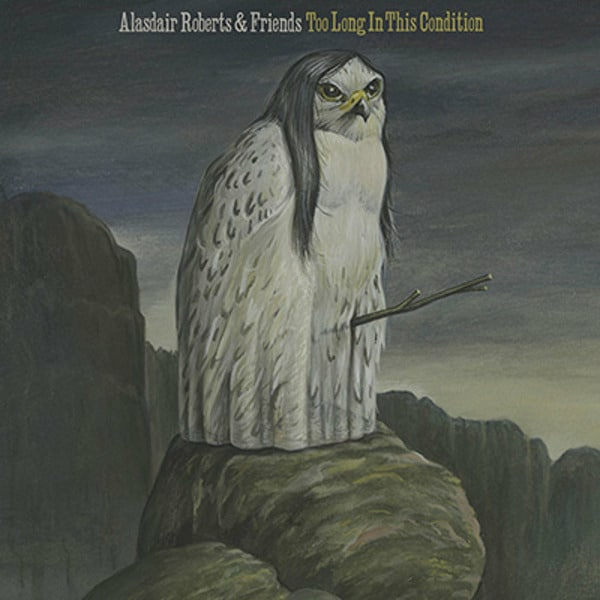 Too Long In This Condition by Alasdair Roberts