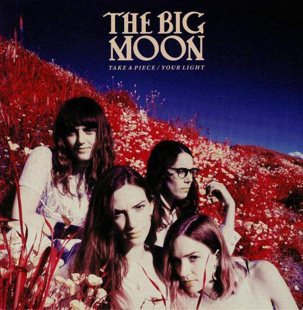 Take A Piece / Your Light by The Big Moon