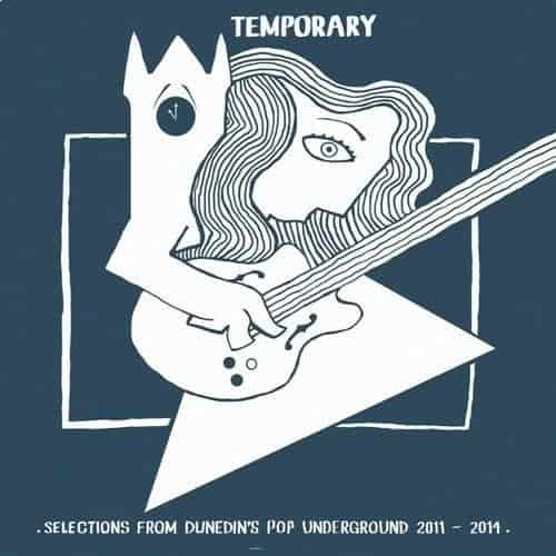 Temporary (Selections From Dunedin's Pop Underground 2011 – 2014) by Various