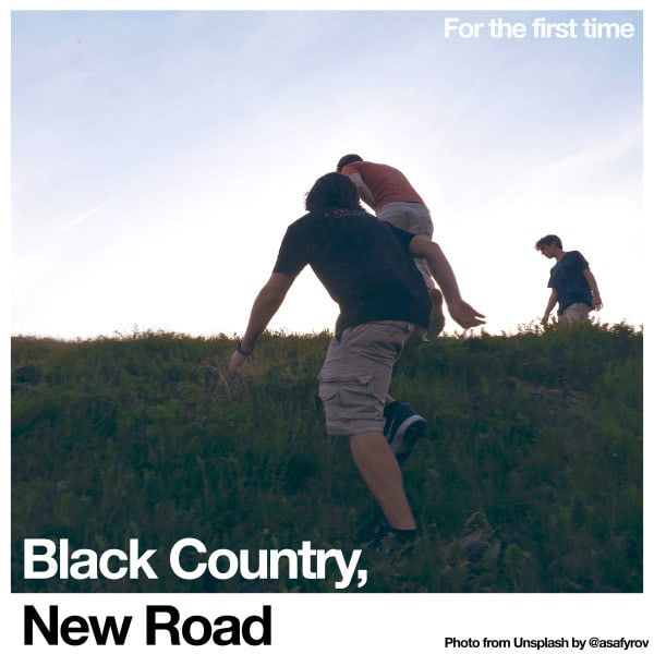 For the first time by Black Country, New Road