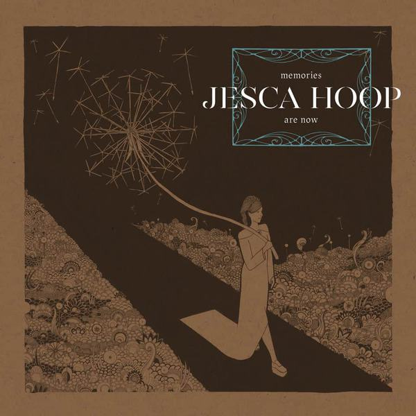 Memories Are Now by Jesca Hoop