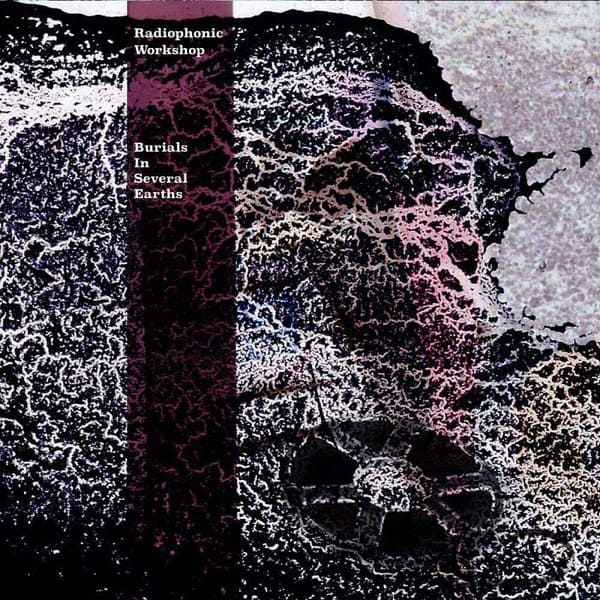 Burials In Several Earths by Radiophonic Workshop