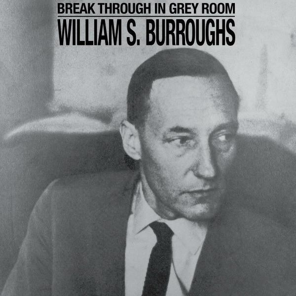 Break Through In Grey Room by William S. Burroughs