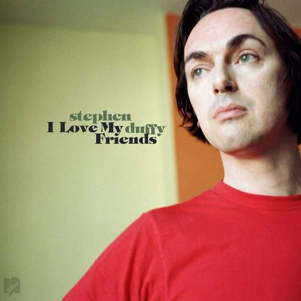 I Love My Friends by Stephen Duffy