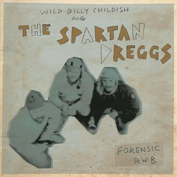 Forensic R 'n' B by Wild Billy Childish & The Spartan Dreggs