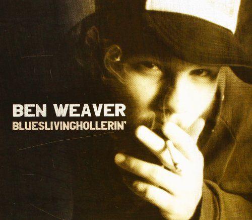 Blueslivinghollerin' by Ben Weaver