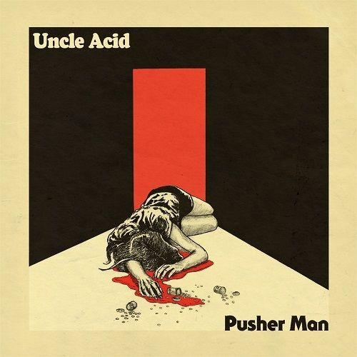 Pusher Man by Uncle Acid & The Deadbeats