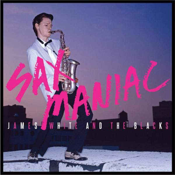 Sax Maniac (Redux) by James White and The Blacks