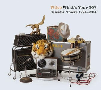 What's Your 20? Essential Tracks 1994-2014 by Wilco