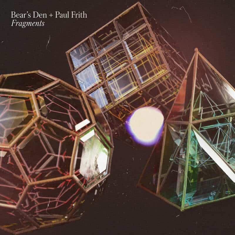 Fragments by Bear's Den + Paul Frith