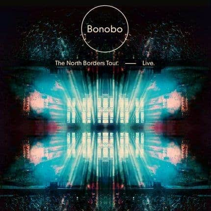 The North Borders Tour. - Live by Bonobo