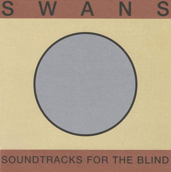 Soundtracks For The Blind by SWANS