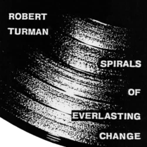 Spirals of Everlasting Change by Robert Turman