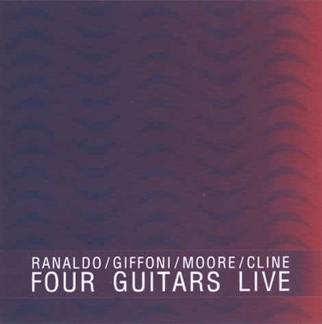 Four Guitars Live by Cline/ Giffoni/ Moore/ Ranaldo (Sonic Youth)
