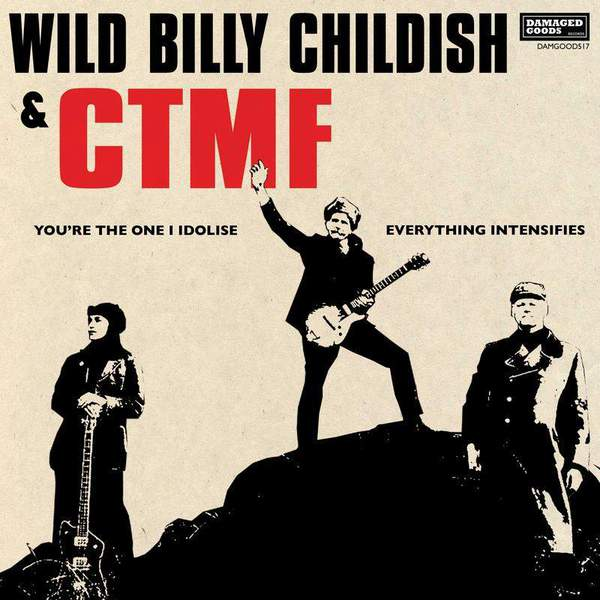 You're The One I Idolise / Everything Intensifies by Wild Billy Childish & CTMF