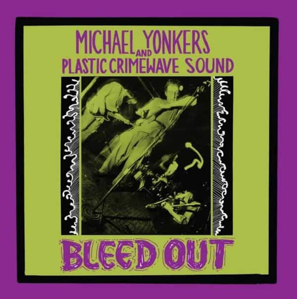 Bleed Out by Michael Yonkers & Plastic Crimewave Sound