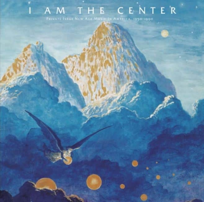 I Am The Center: Private Issue New Age In America, 1950-1990 by Various
