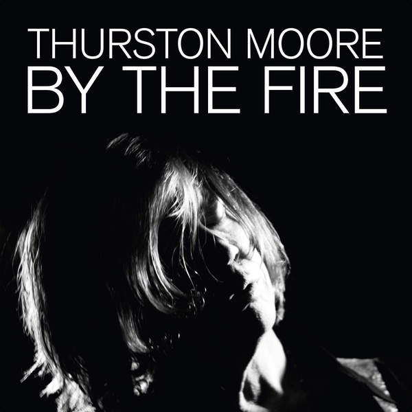 By The Fire by Thurston Moore