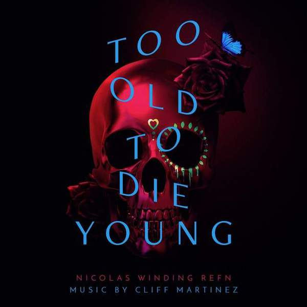 Too Old To Die Young by Cliff Martinez