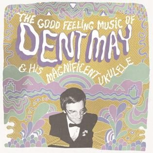 The Good Feeling Music Of.. by Dent May & His Magnificent Ukulele
