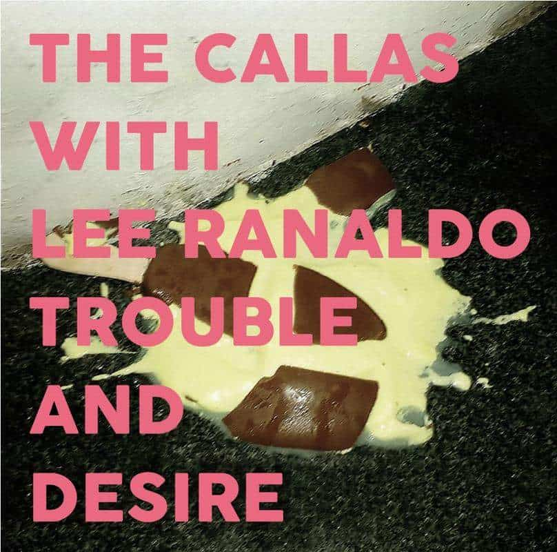 Trouble and Desire by The Callas with Lee Ranaldo