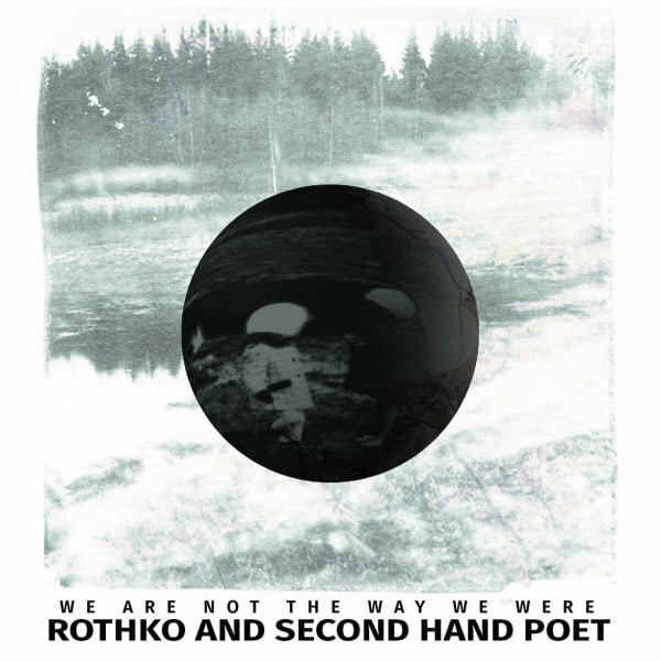 We Are Not The Way We Were / To Be Alone by Rothko & Second Hand Poet