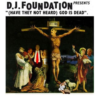 (Have They Not Heard) God Is Dead! by DJ Foundation / Sunni & Shia