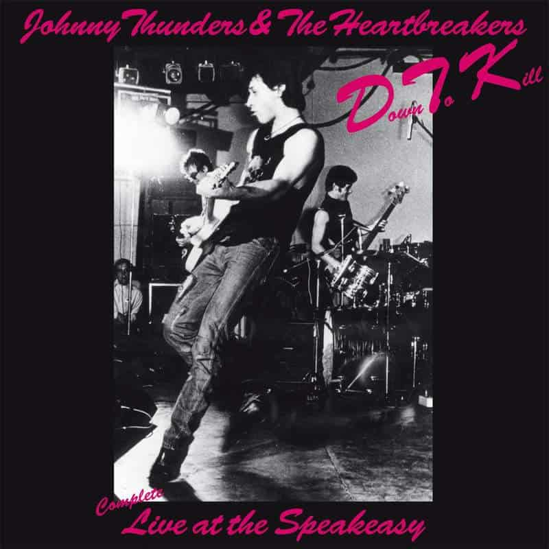 Down To Kill – Complete Live At The Speakeasy by Johnny Thunders & The Heartbreakers