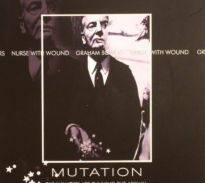 Mutation.. The Lunatics Are Running The Asylum by Nurse With Wound and Graham Bowers