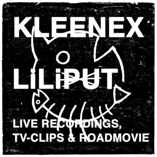 Live Recordings, TV-Clips & Roadmovie by Kleenex / Liliput