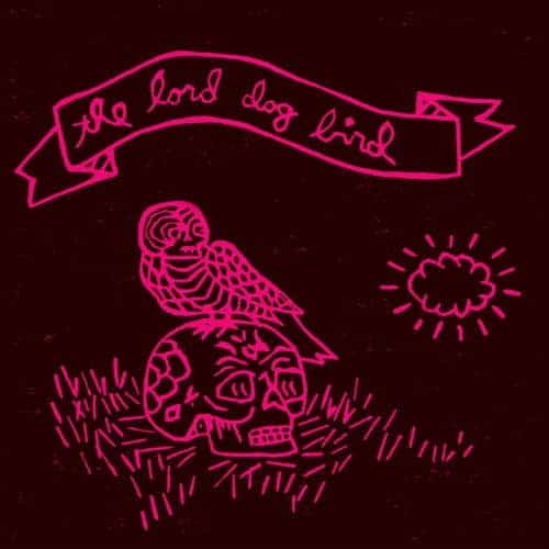 The Lord Dog Bird by The Lord Dog Bird