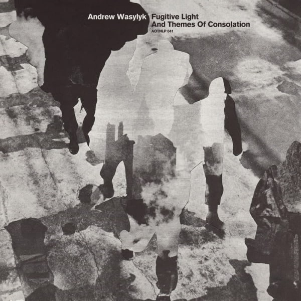 Fugitive Light and Themes of Consolation by Andrew Wasylyk