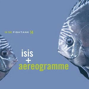 In the Fishtank by Isis Vs Aereogramme