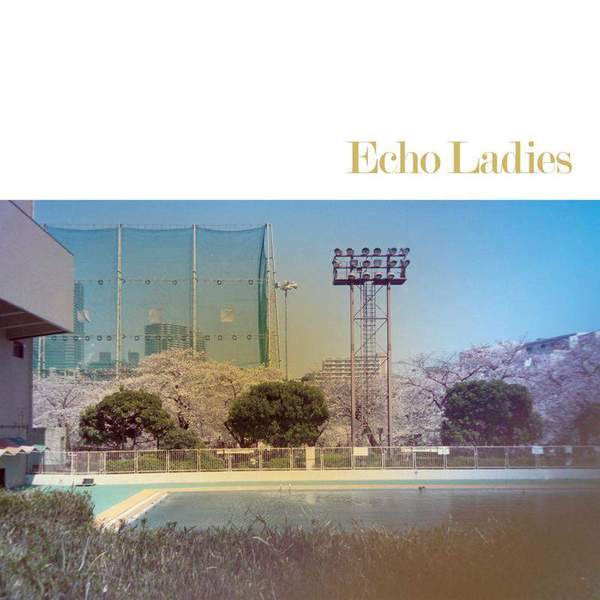 Echo Ladies by Echo Ladies