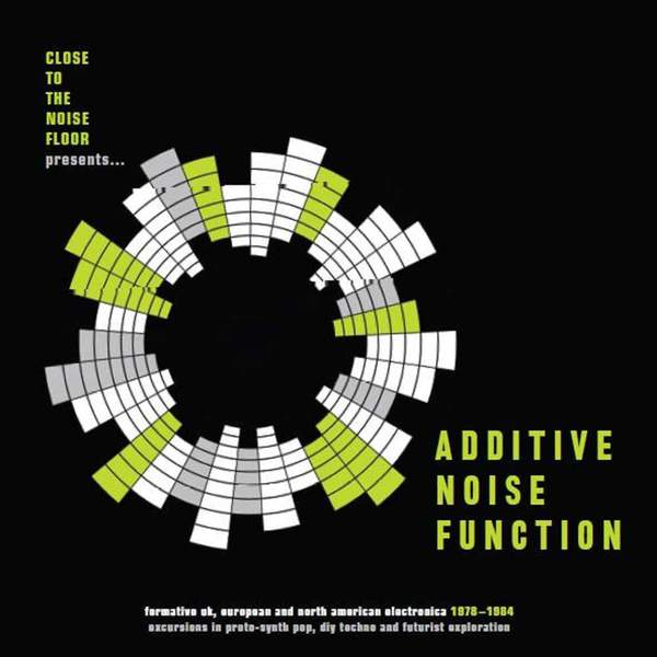 Additive Noise Function: Formative UK, European and North American Electronica 1978-1984 by Various