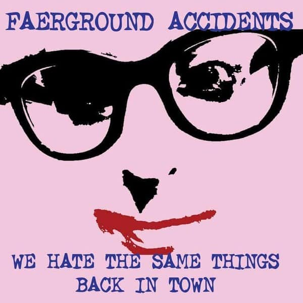 We Hate The Same Things / Back In Town by Faerground Accidents