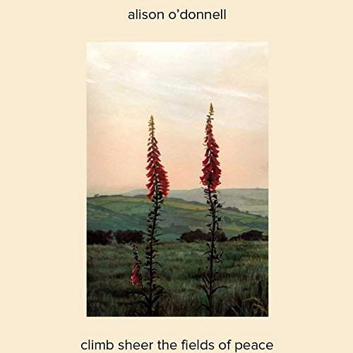 Climb Sheer The Fields Of Peace by Alison O'Donnell