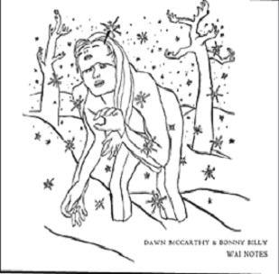Wai Notes by Dawn McCarthy & Bonnie 'Prince' Billy