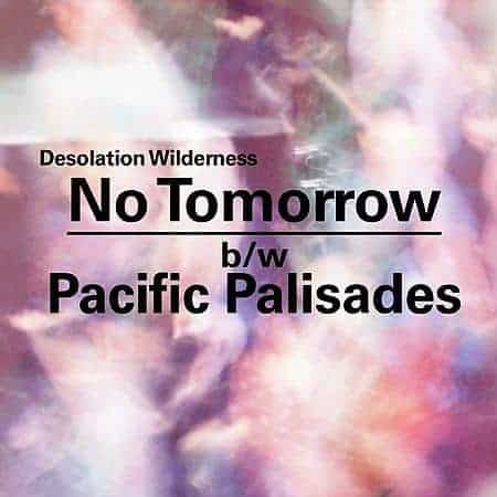 No Tomorrow / Pacific Palisades by Desolation Wilderness