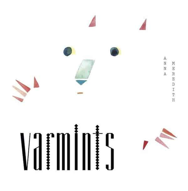 Varmints by Anna Meredith