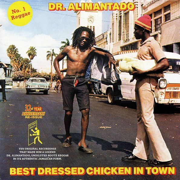 Best Dressed Chicken In Town by Dr. Alimantado