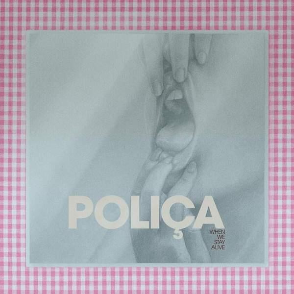 When We Stay Alive by POLIÇA