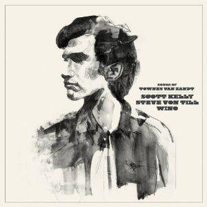 Songs of Townes Van Zandt by Scott Kelly, Steve Von Till & Wino
