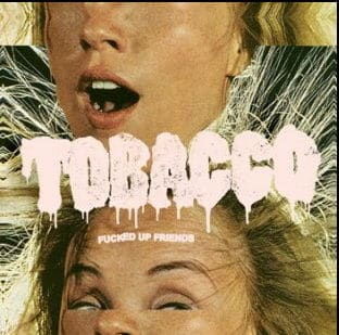 Fucked Up Friends by Tobacco