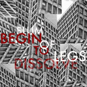 Begin To Dissolve by Slum Of Legs